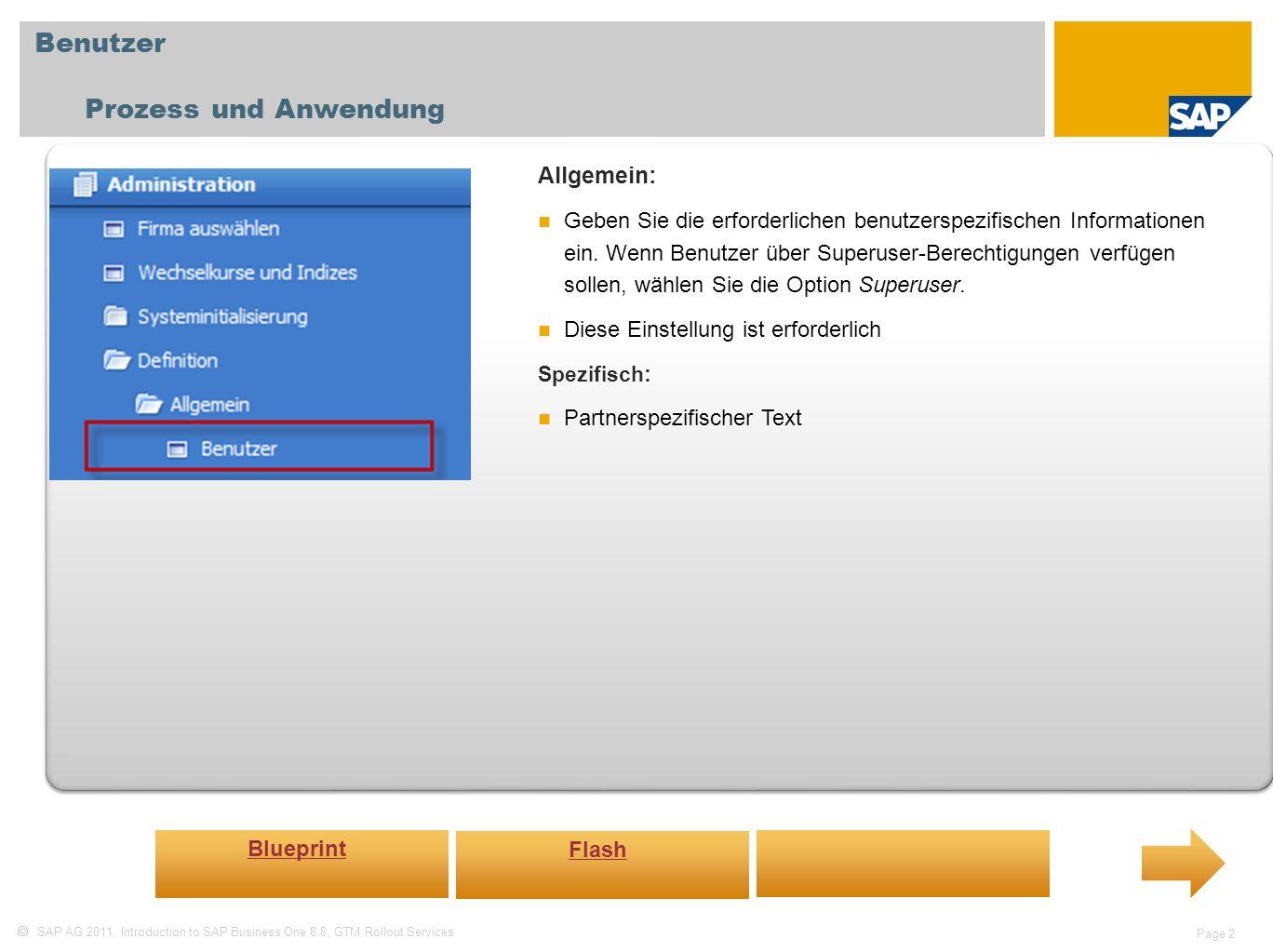 SAP AG 2011, Introduction to SAP Business One 8.8, GTM Rollout Services Page 3 Benutzereinstellungen Prozess und Anwendung Allgemein: Definieren Sie in diesem Fenster Standardwerte, die auf bestimmte Benutzer angewendet werden.