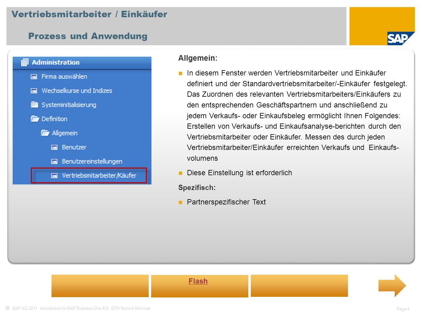 SAP AG 2011, Introduction to SAP Business One 8.8, GTM Rollout Services Page 4 Vertriebsmitarbeiter / Einkäufer Prozess und Anwendung Allgemein: In di