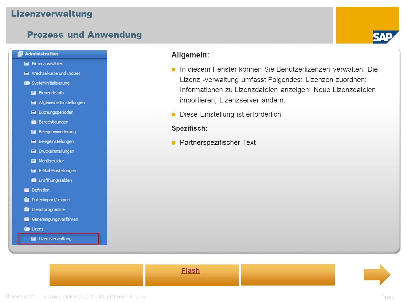 SAP AG 2011, Introduction to SAP Business One 8.8, GTM Rollout Services Page 5 Lizenzverwaltung Prozess und Anwendung Allgemein: In diesem Fenster kön