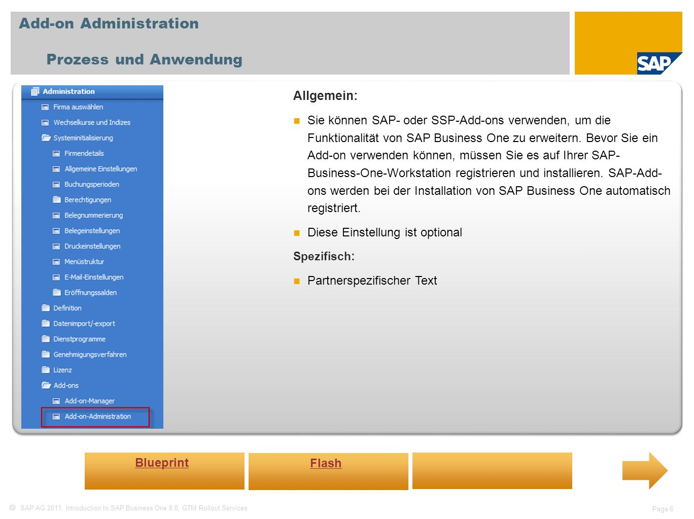 SAP AG 2011, Introduction to SAP Business One 8.8, GTM Rollout Services Page 6 Add-on Administration Prozess und Anwendung Allgemein: Sie können SAP-
