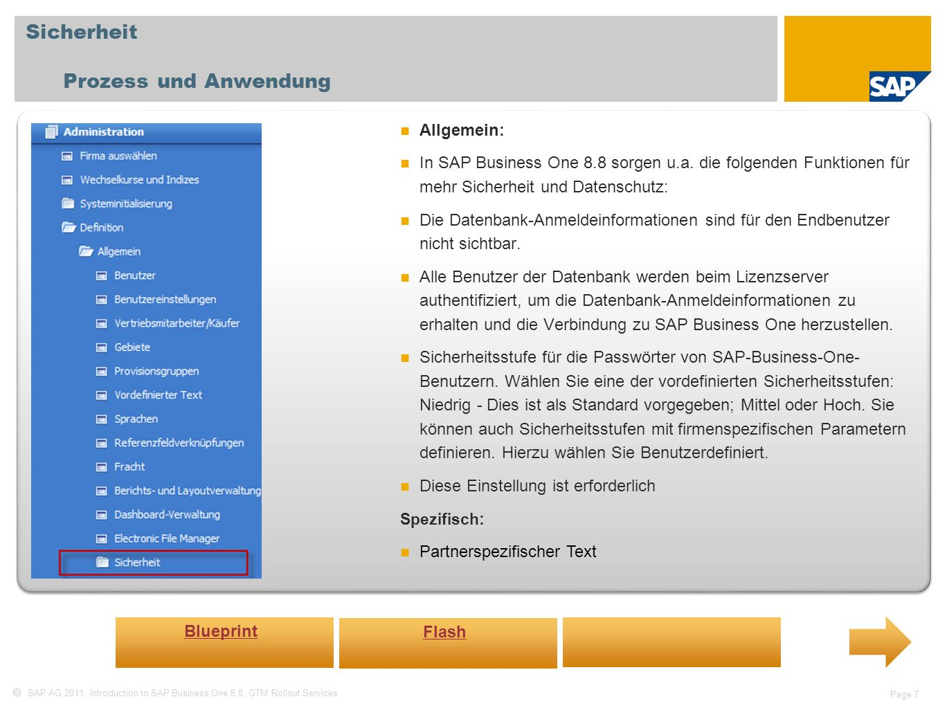SAP AG 2011, Introduction to SAP Business One 8.8, GTM Rollout Services Page 7 Sicherheit Prozess und Anwendung Allgemein: In SAP Business One 8.8 sorgen u.a.