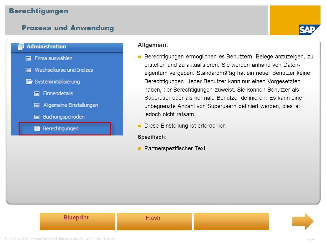 SAP AG 2011, Introduction to SAP Business One 8.8, GTM Rollout Services Page 8 Berechtigungen Prozess und Anwendung Allgemein: Berechtigungen ermöglic