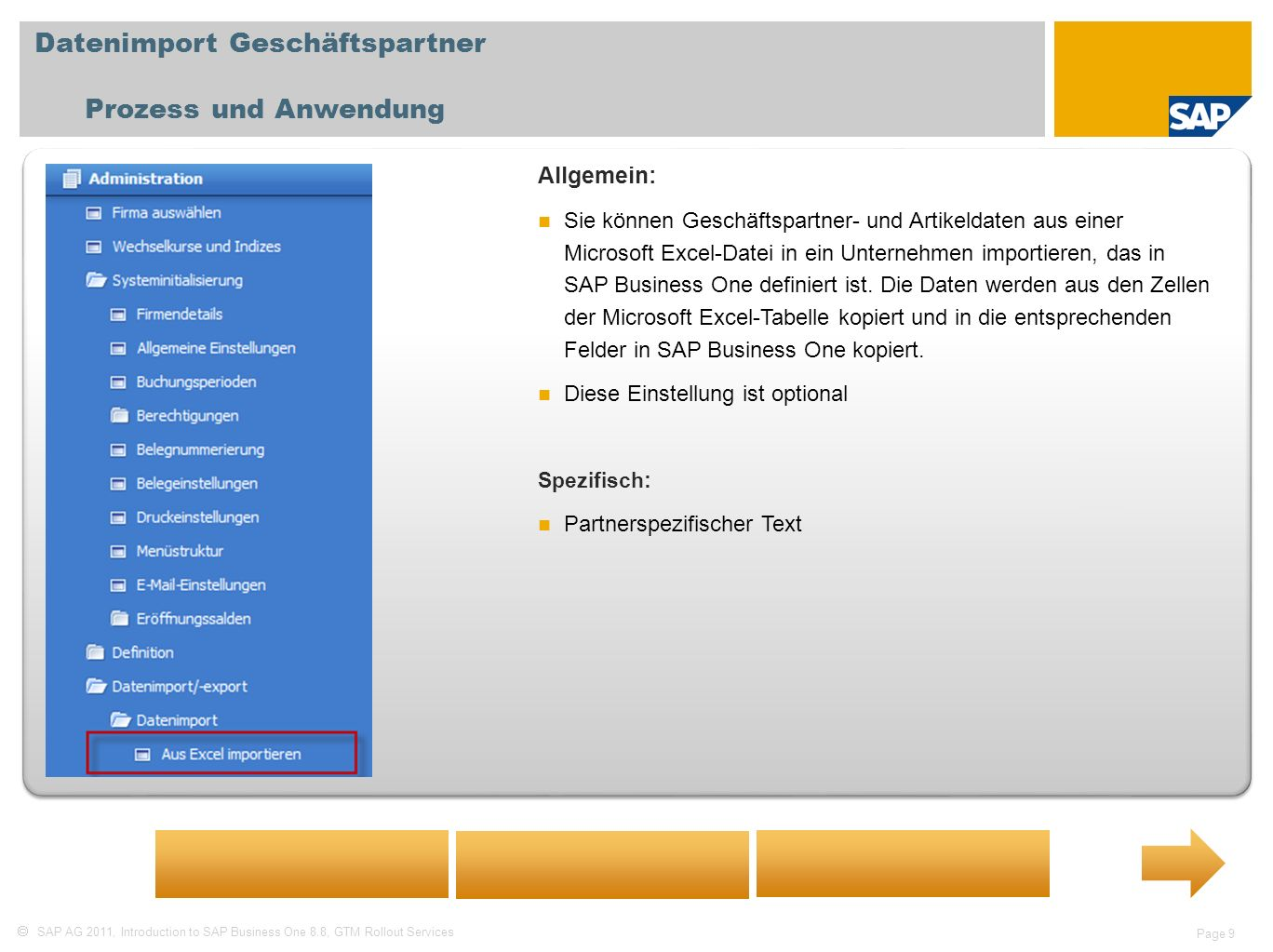SAP AG 2011, Introduction to SAP Business One 8.8, GTM Rollout Services Page 9 Datenimport Geschäftspartner Prozess und Anwendung Allgemein: Sie könne