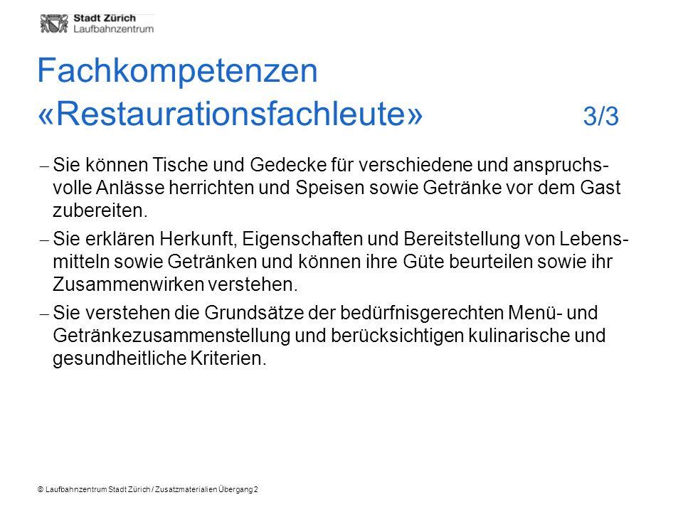 © Laufbahnzentrum Stadt Zürich / Zusatzmaterialien Übergang 2 Sie können Tische und Gedecke für verschiedene und anspruchs- volle Anlässe herrichten und Speisen sowie Getränke vor dem Gast zubereiten.