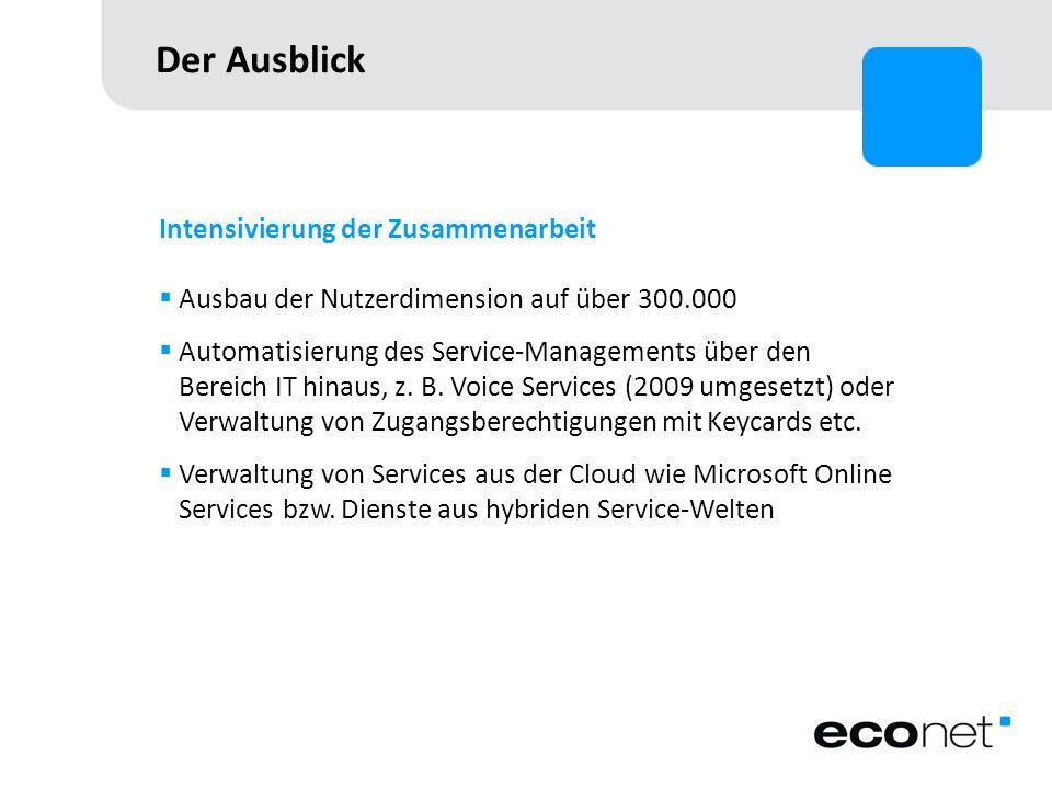 Der Ausblick Intensivierung der Zusammenarbeit Ausbau der Nutzerdimension auf über 300.000 Automatisierung des Service-Managements über den Bereich IT