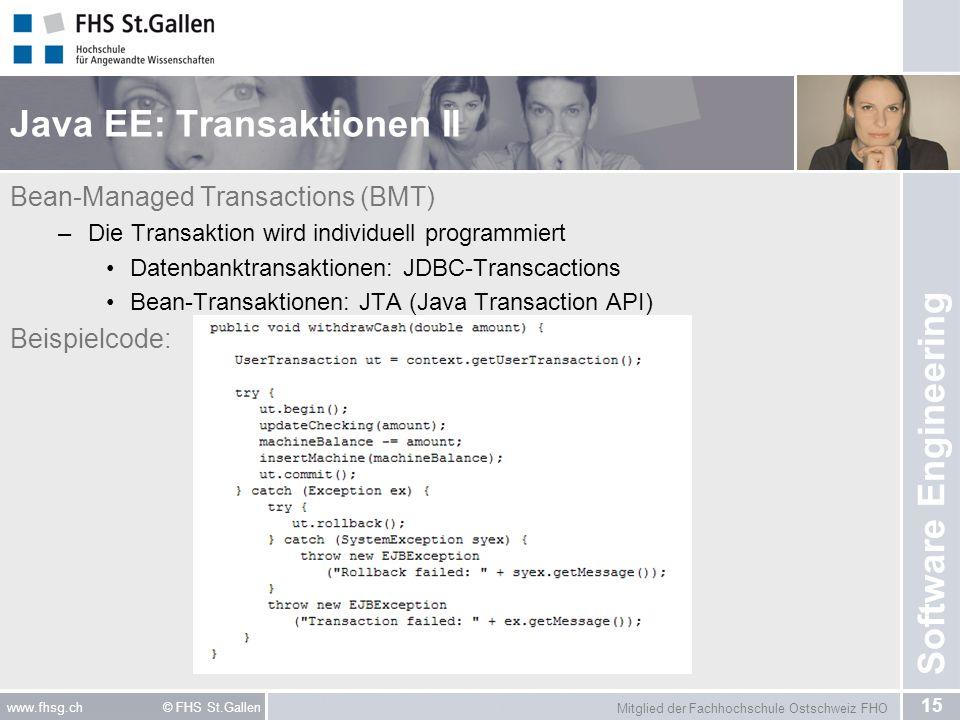 Mitglied der Fachhochschule Ostschweiz FHO 15 www.fhsg.ch © FHS St.Gallen Software Engineering Java EE: Transaktionen II Bean-Managed Transactions (BM