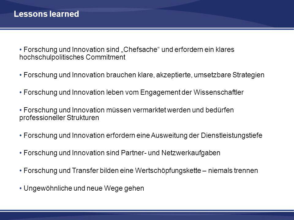 Lessons learned Forschung und Innovation sind Chefsache und erfordern ein klares hochschulpolitisches Commitment Forschung und Innovation brauchen kla