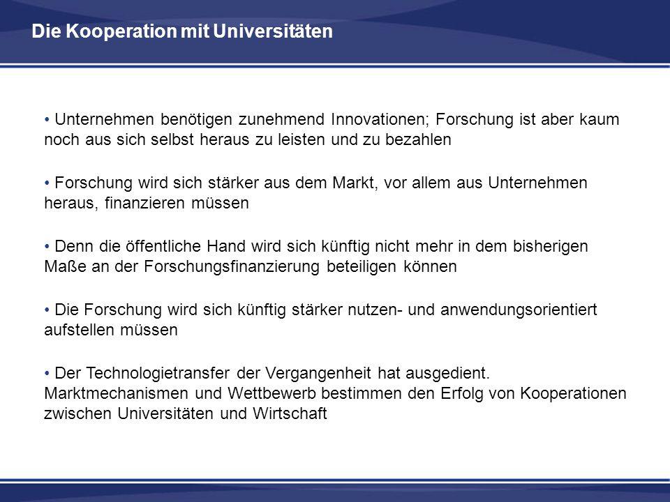 Die Kooperation mit Universitäten Unternehmen benötigen zunehmend Innovationen; Forschung ist aber kaum noch aus sich selbst heraus zu leisten und zu