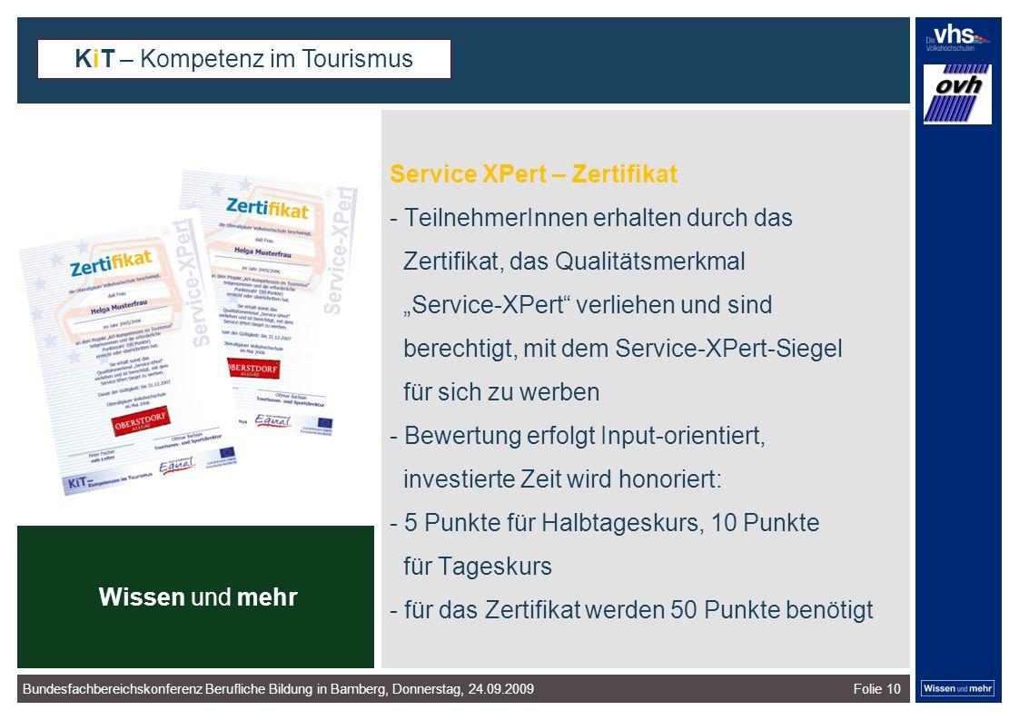 Folie 10 Service XPert – Zertifikat - TeilnehmerInnen erhalten durch das Zertifikat, das Qualitätsmerkmal Service-XPert verliehen und sind berechtigt, mit dem Service-XPert-Siegel für sich zu werben - Bewertung erfolgt Input-orientiert, investierte Zeit wird honoriert: - 5 Punkte für Halbtageskurs, 10 Punkte für Tageskurs - für das Zertifikat werden 50 Punkte benötigt dunkelrotdunkelockerdunkelgraudunkelpetroldunkelliladunkelgründunkeloliv Verfügbare Farben: KiT – Kompetenz im Tourismus Bundesfachbereichskonferenz Berufliche Bildung in Bamberg, Donnerstag, 24.09.2009 Wissen und mehr