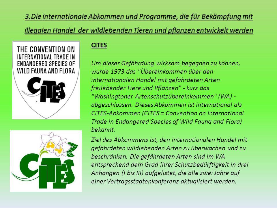 3.Die internationale Abkommen und Programme, die für Bekämpfung mit illegalen Handel der wildlebenden Tieren und pflanzen entwickelt werden CITES Um d