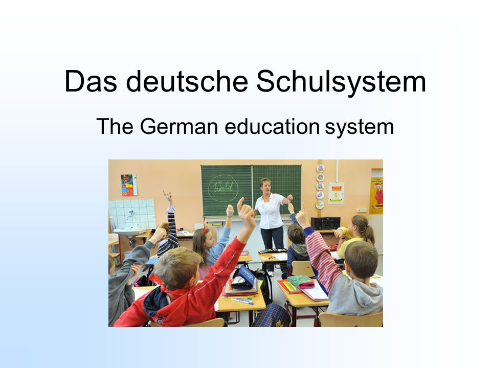 Vokabeln Die Grundschule Die Hauptschule Die Realschule Das Gymnasium Die Ausbildung Elementary school main school grades 5 – 9 Grades 5 - 10 Grades 5 – 12 Three year program of trade school and on the job training