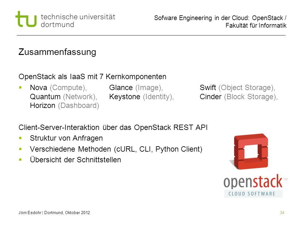 Sofware Engineering in der Cloud: OpenStack / Fakultät für Informatik 34 Zusammenfassung OpenStack als IaaS mit 7 Kernkomponenten Nova (Compute), Glan