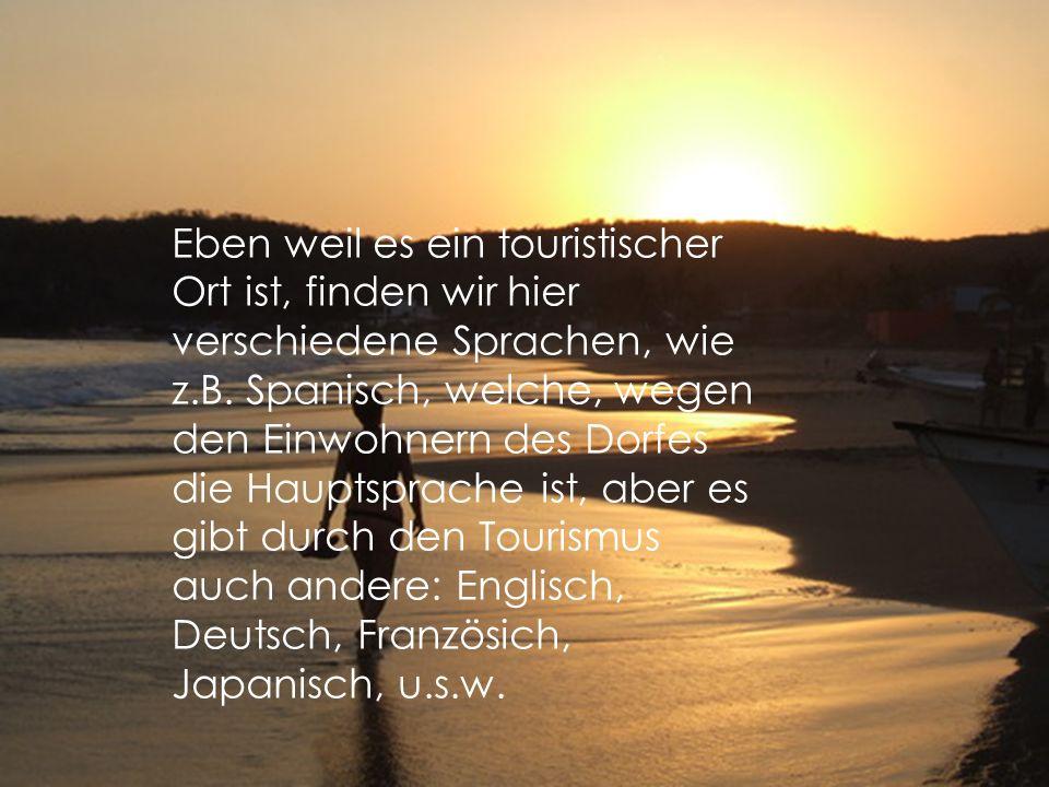 Ausserdem gibt es eine grosse Anzahl an Ausländern, da unser Dorf ein touristischer Ort ist, wo man Menschen aus verschiedenen Ländern finden kann....