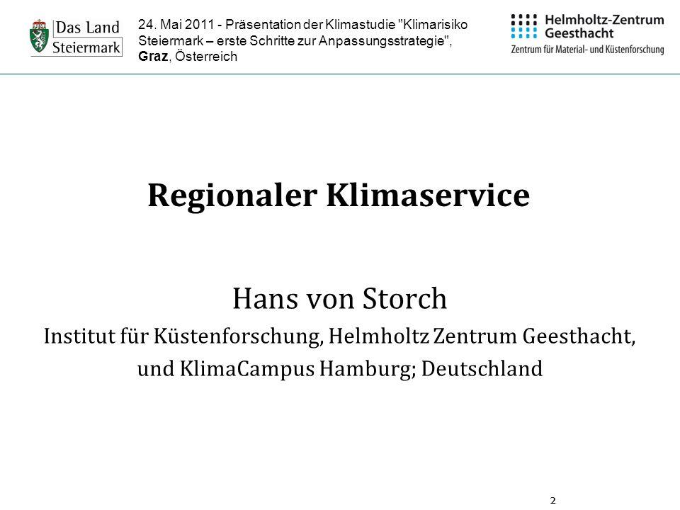 2 Regionaler Klimaservice Hans von Storch Institut für Küstenforschung, Helmholtz Zentrum Geesthacht, und KlimaCampus Hamburg; Deutschland 24. Mai 201