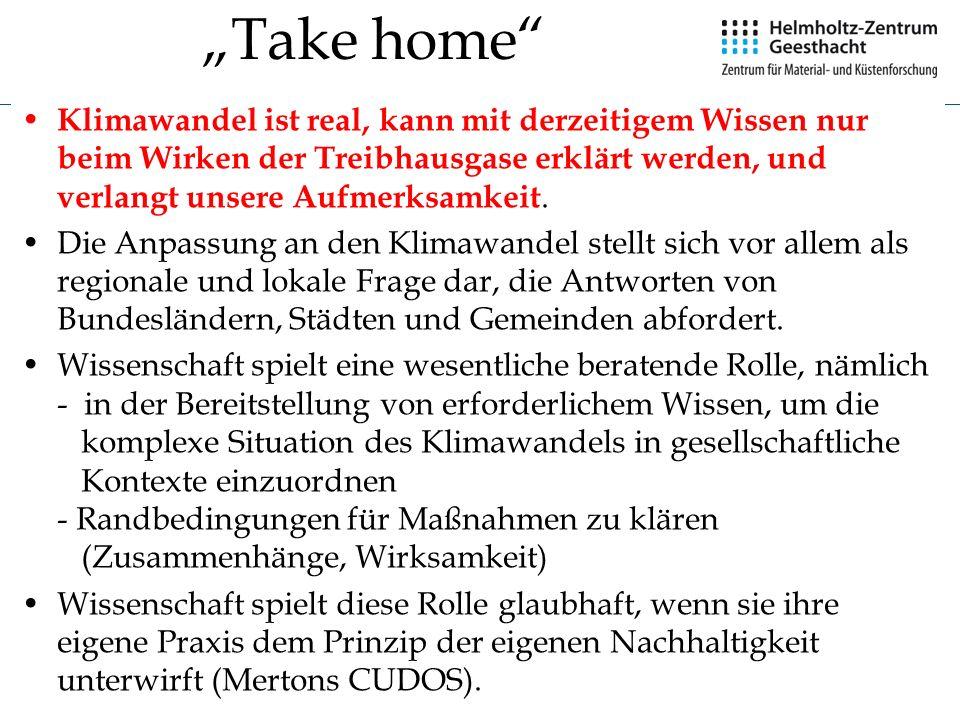26 Take home Klimawandel ist real, kann mit derzeitigem Wissen nur beim Wirken der Treibhausgase erklärt werden, und verlangt unsere Aufmerksamkeit. D