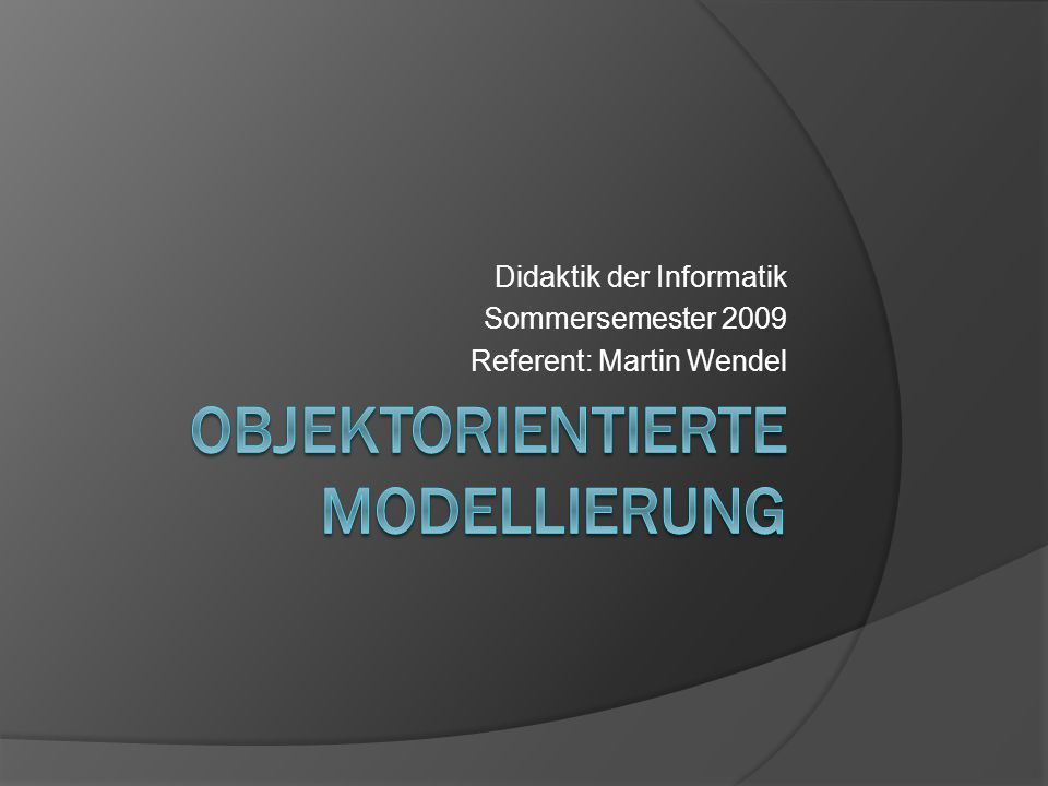 Objektorientierte Modellierung Grundlagen der Objektorientierung Einführung in UML Lehrplan Unterrichtsreihe Stundenentwurf 2