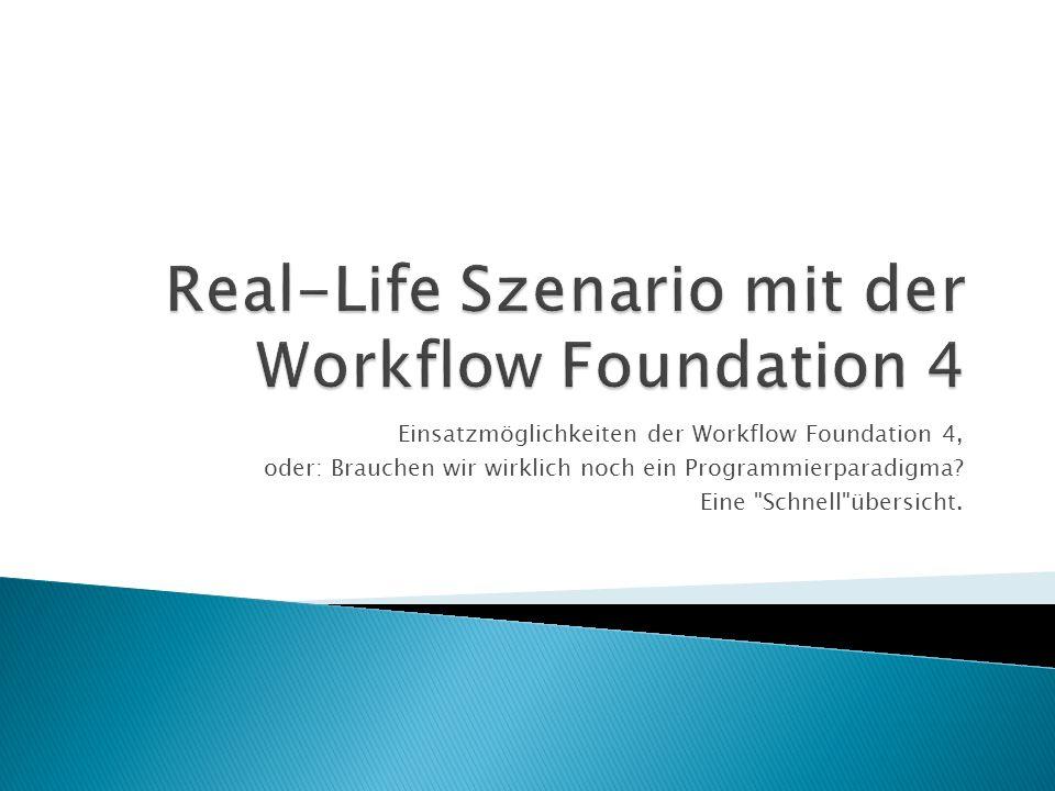 Einsatzmöglichkeiten der Workflow Foundation 4, oder: Brauchen wir wirklich noch ein Programmierparadigma.