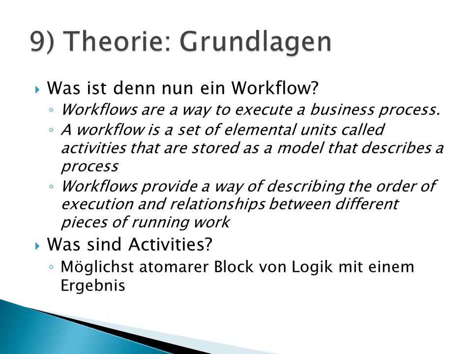 Was ist denn nun ein Workflow. Workflows are a way to execute a business process.