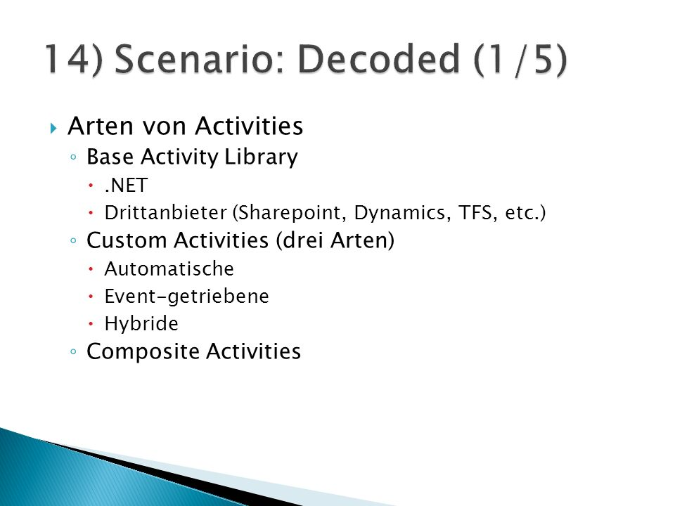 Arten von Activities Base Activity Library.NET Drittanbieter (Sharepoint, Dynamics, TFS, etc.) Custom Activities (drei Arten) Automatische Event-getriebene Hybride Composite Activities