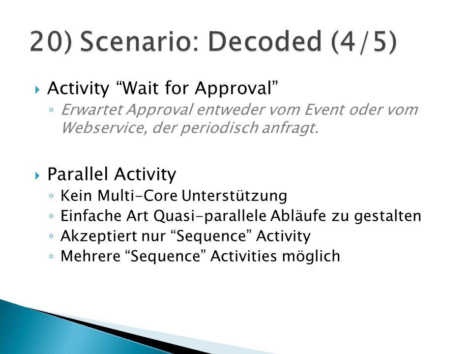 Activity Wait for Approval Erwartet Approval entweder vom Event oder vom Webservice, der periodisch anfragt.