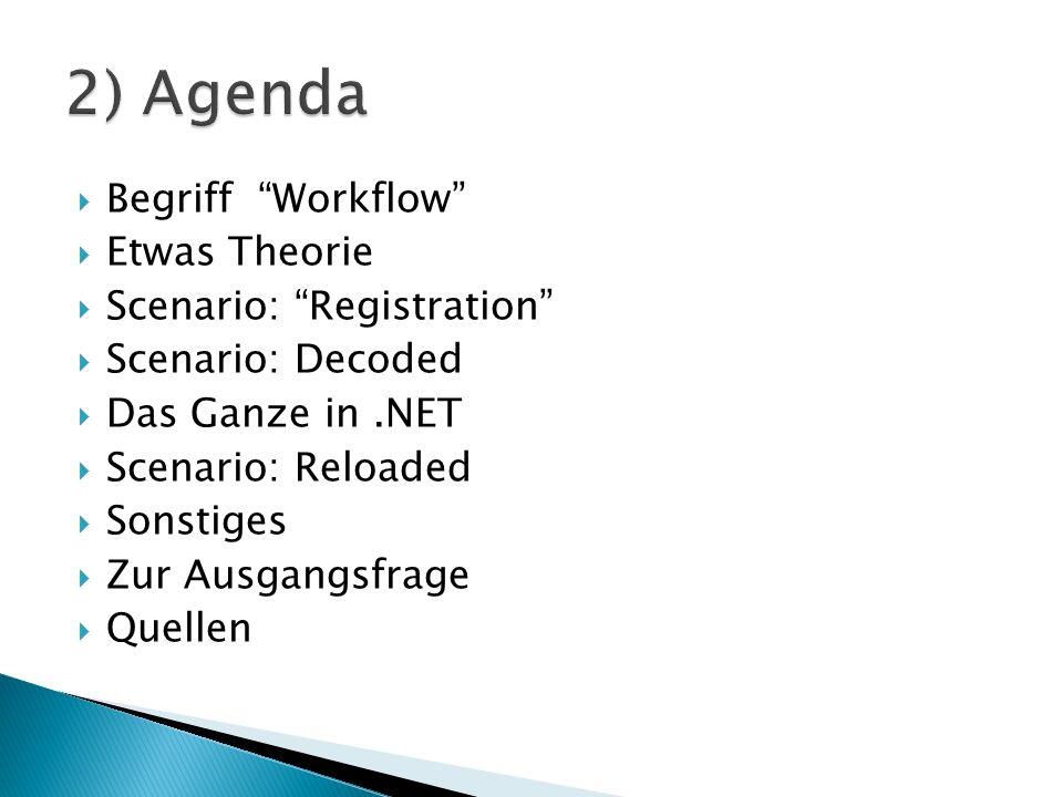Begriff Workflow Etwas Theorie Scenario: Registration Scenario: Decoded Das Ganze in.NET Scenario: Reloaded Sonstiges Zur Ausgangsfrage Quellen