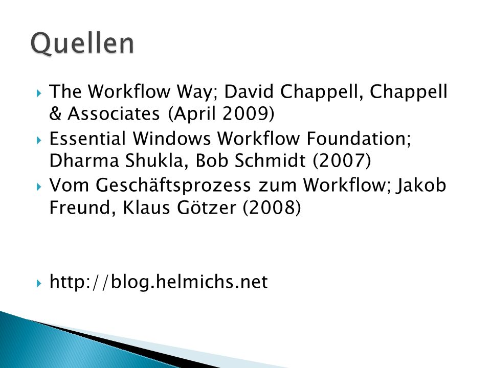 The Workflow Way; David Chappell, Chappell & Associates (April 2009) Essential Windows Workflow Foundation; Dharma Shukla, Bob Schmidt (2007) Vom Geschäftsprozess zum Workflow; Jakob Freund, Klaus Götzer (2008)