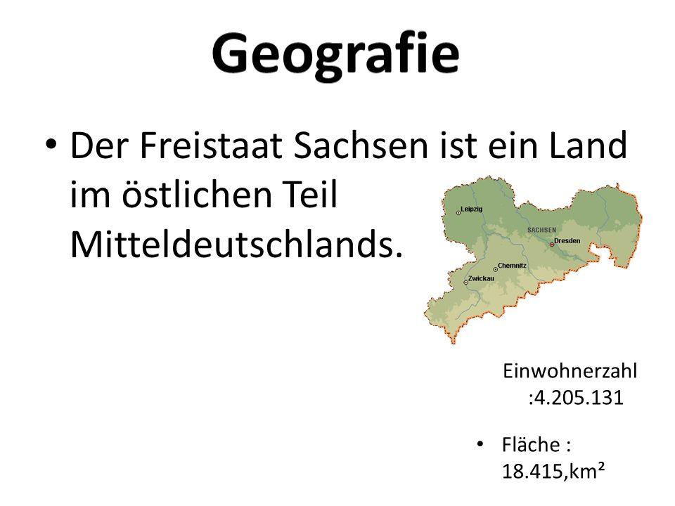 Der Freistaat Sachsen ist ein Land im östlichen Teil Mitteldeutschlands. Fläche : 18.415,km² Einwohnerzahl :4.205.131