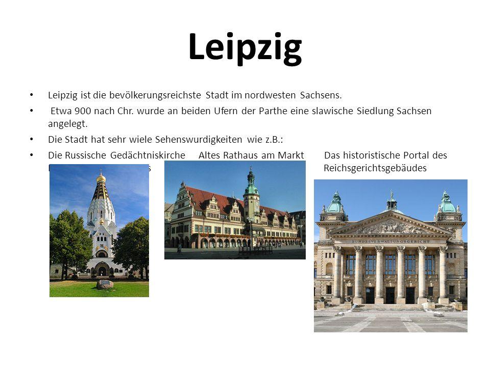 Leipzig Leipzig ist die bevölkerungsreichste Stadt im nordwesten Sachsens. Etwa 900 nach Chr. wurde an beiden Ufern der Parthe eine slawische Siedlung