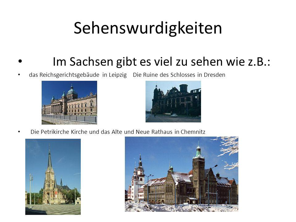 Sehenswurdigkeiten Im Sachsen gibt es viel zu sehen wie z.B.: das Reichsgerichtsgebäude in Leipzig Die Ruine des Schlosses in Dresden Die Petrikirche