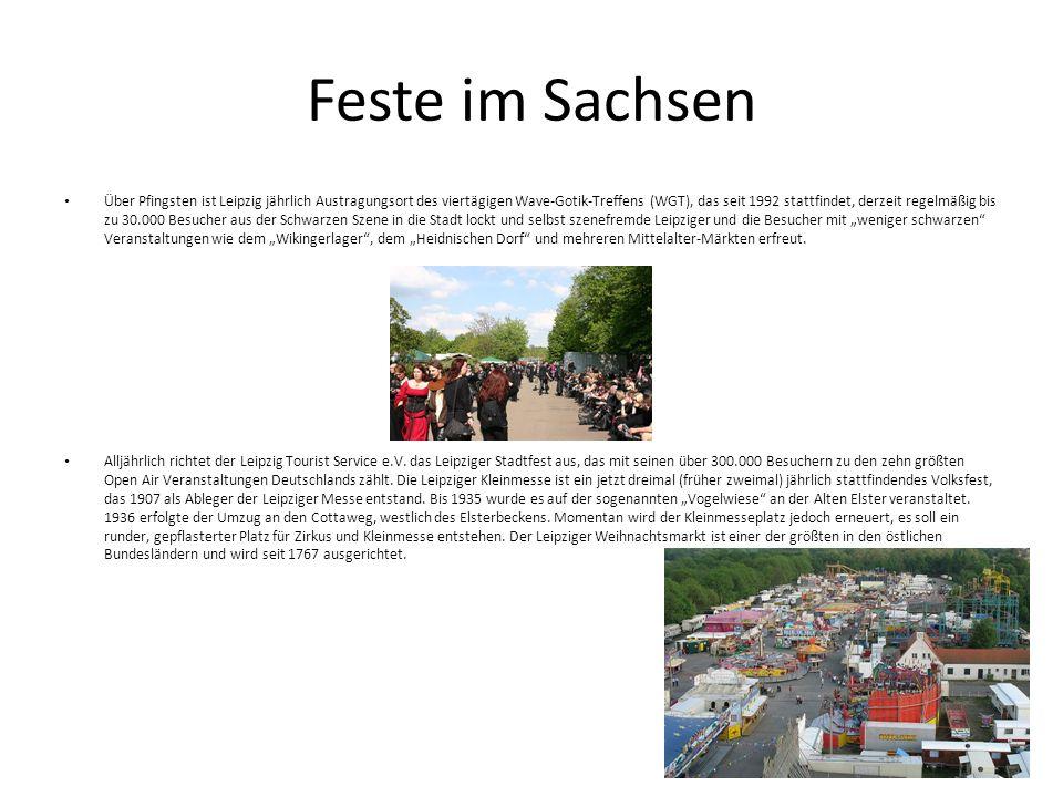 Feste im Sachsen Über Pfingsten ist Leipzig jährlich Austragungsort des viertägigen Wave-Gotik-Treffens (WGT), das seit 1992 stattfindet, derzeit rege