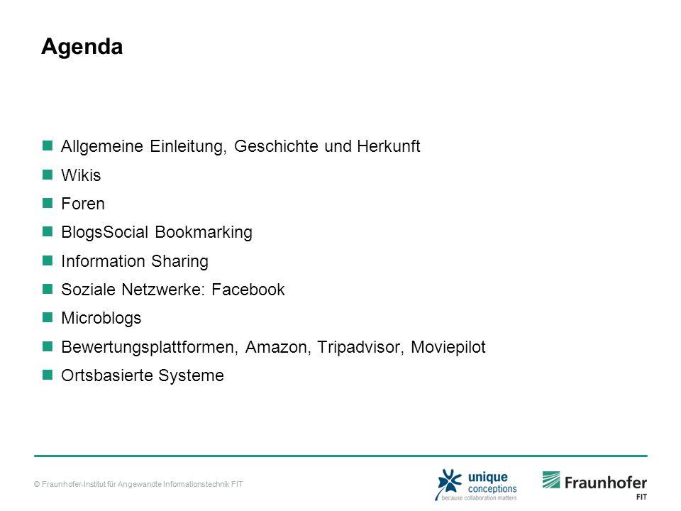 © Fraunhofer-Institut für Angewandte Informationstechnik FIT Agenda Allgemeine Einleitung, Geschichte und Herkunft Wikis Foren BlogsSocial Bookmarking