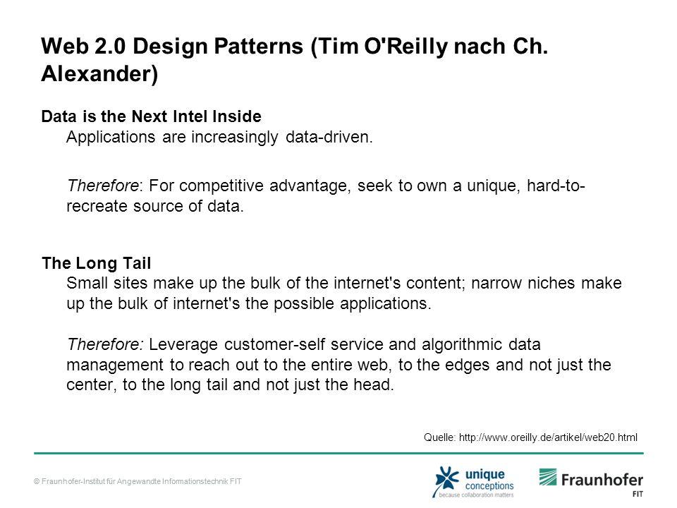 © Fraunhofer-Institut für Angewandte Informationstechnik FIT Web 2.0 Design Patterns (Tim O'Reilly nach Ch. Alexander) Data is the Next Intel Inside A