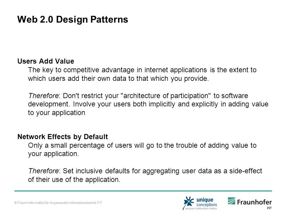 © Fraunhofer-Institut für Angewandte Informationstechnik FIT Web 2.0 Design Patterns Users Add Value The key to competitive advantage in internet appl
