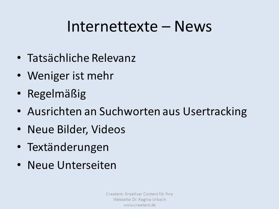 Internettexte – News Tatsächliche Relevanz Weniger ist mehr Regelmäßig Ausrichten an Suchworten aus Usertracking Neue Bilder, Videos Textänderungen Ne