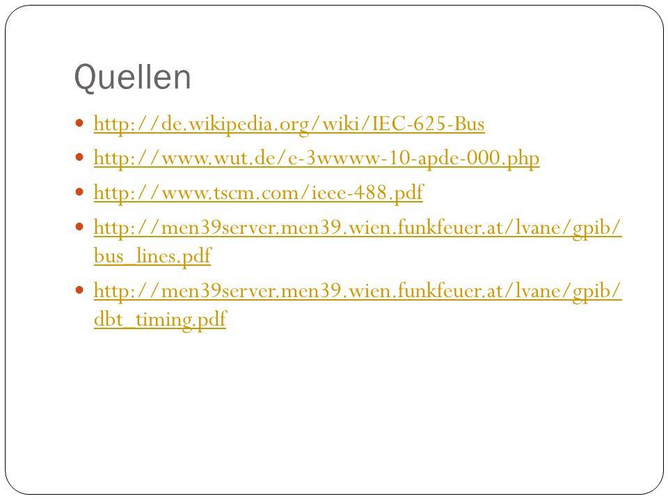 Quellen http://de.wikipedia.org/wiki/IEC-625-Bus http://www.wut.de/e-3wwww-10-apde-000.php http://www.tscm.com/ieee-488.pdf http://men39server.men39.wien.funkfeuer.at/lvane/gpib/ bus_lines.pdf http://men39server.men39.wien.funkfeuer.at/lvane/gpib/ bus_lines.pdf http://men39server.men39.wien.funkfeuer.at/lvane/gpib/ dbt_timing.pdf http://men39server.men39.wien.funkfeuer.at/lvane/gpib/ dbt_timing.pdf