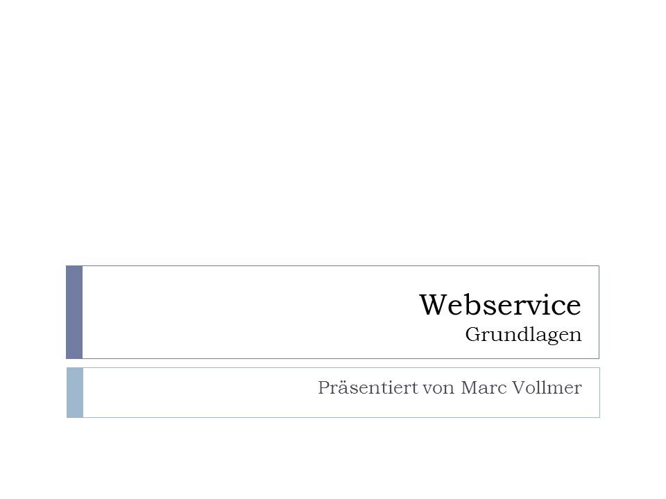 Webservice Grundlagen Präsentiert von Marc Vollmer