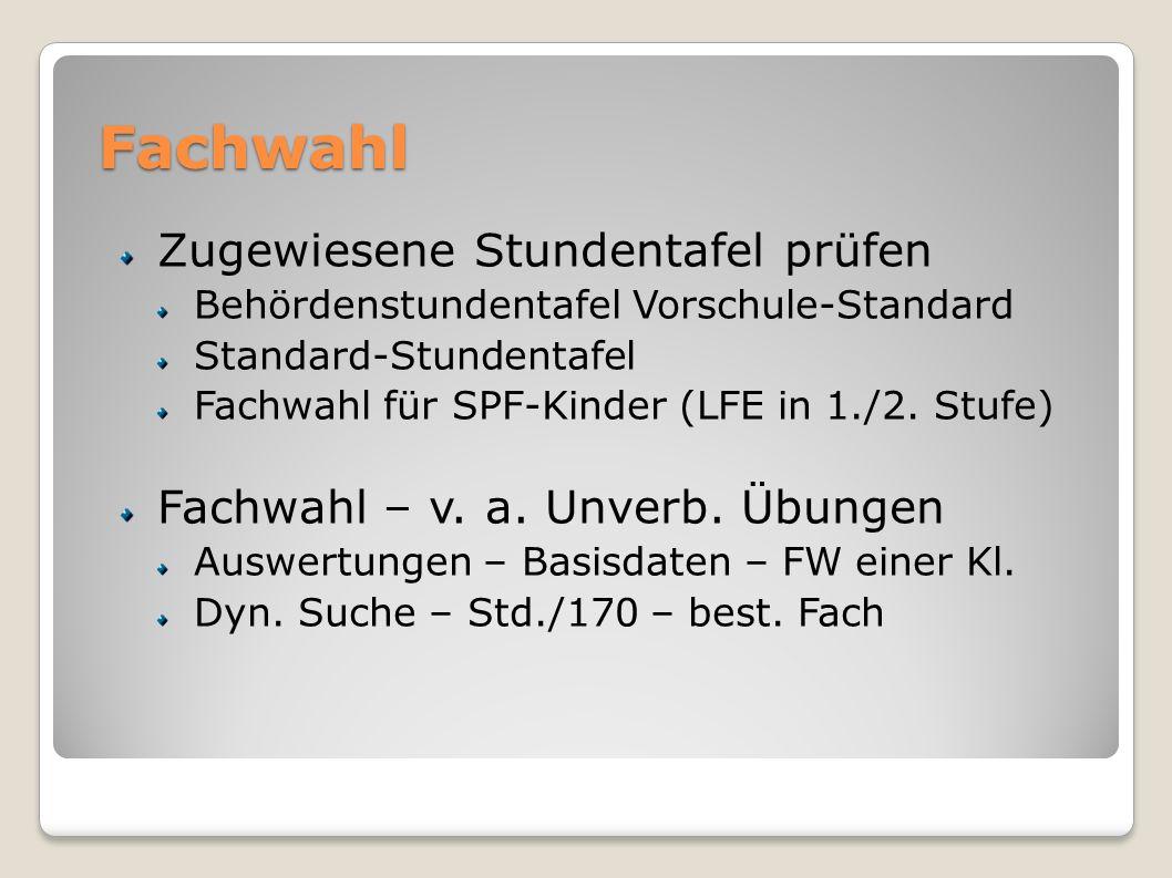 Fachwahl Zugewiesene Stundentafel prüfen Behördenstundentafel Vorschule-Standard Standard-Stundentafel Fachwahl für SPF-Kinder (LFE in 1./2.