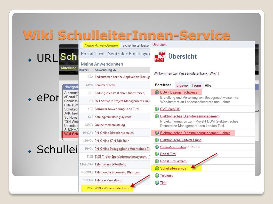 Wiki SchulleiterInnen-Service URL: https://portal.tirol.gv.at/tirol.gv.at/dvtwiki/display/SLS https://portal.tirol.gv.at/tirol.gv.at/dvtwiki/display/SLS ePortal SchulleiterInnen-Service