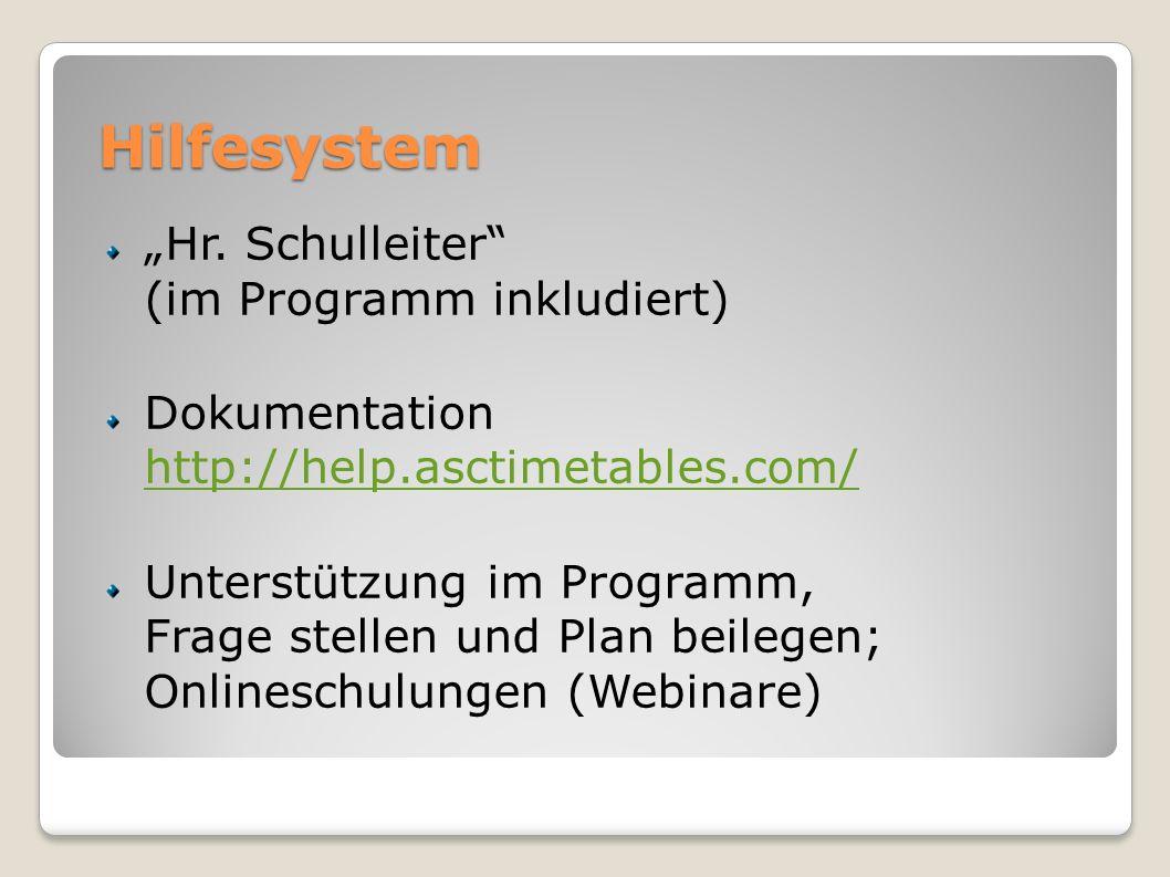 Hilfesystem Hr. Schulleiter (im Programm inkludiert) Dokumentation http://help.asctimetables.com/ http://help.asctimetables.com/ Unterstützung im Prog