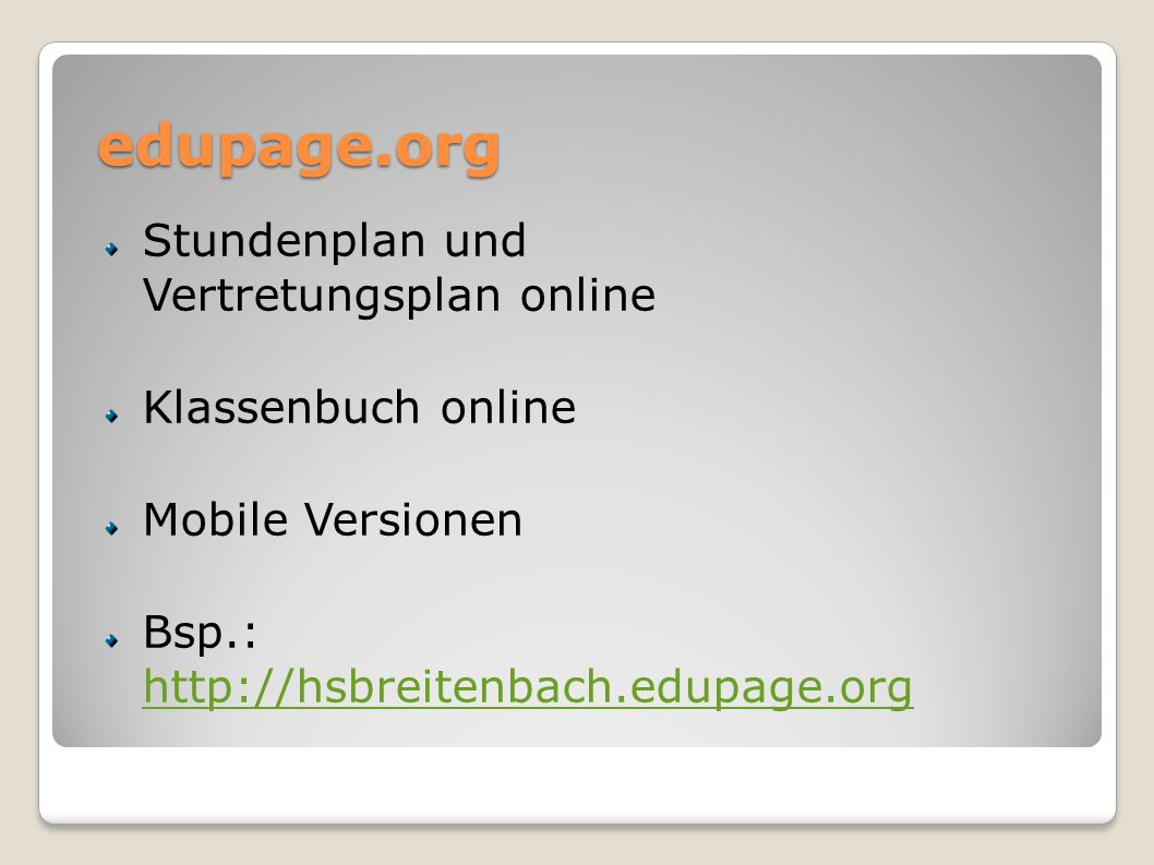 edupage.org Stundenplan und Vertretungsplan online Klassenbuch online Mobile Versionen Bsp.: http://hsbreitenbach.edupage.org http://hsbreitenbach.edu