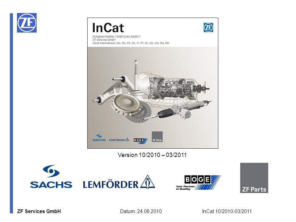 ZF Services GmbH Datum: 24.08.2010 InCat 10/2010-03/2011 Version 10/2010 – 03/2011