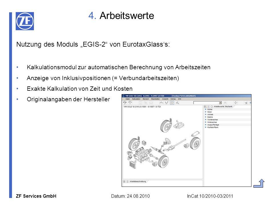 ZF Services GmbH Datum: 24.08.2010 InCat 10/2010-03/2011 4. Arbeitswerte Nutzung des Moduls EGIS-2 von EurotaxGlasss: Kalkulationsmodul zur automatisc