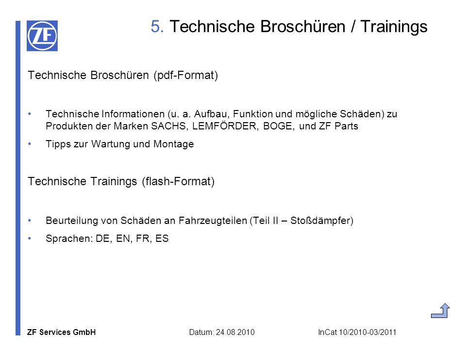 ZF Services GmbH Datum: 24.08.2010 InCat 10/2010-03/2011 5. Technische Broschüren / Trainings Technische Broschüren (pdf-Format) Technische Informatio