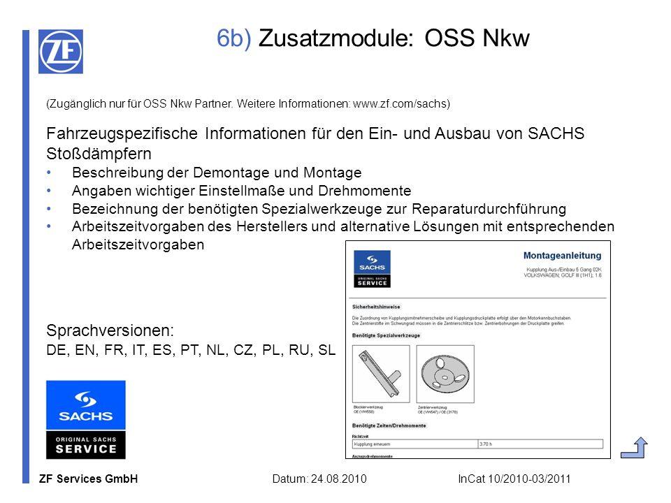 ZF Services GmbH Datum: 24.08.2010 InCat 10/2010-03/2011 6b) Zusatzmodule: OSS Nkw (Zugänglich nur für OSS Nkw Partner. Weitere Informationen: www.zf.