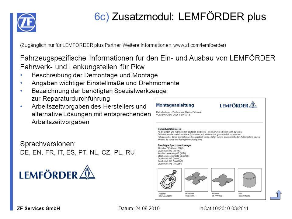 ZF Services GmbH Datum: 24.08.2010 InCat 10/2010-03/2011 6c) Zusatzmodul: LEMFÖRDER plus (Zugänglich nur für LEMFÖRDER plus Partner. Weitere Informati