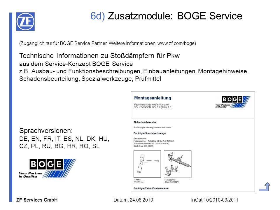 ZF Services GmbH Datum: 24.08.2010 InCat 10/2010-03/2011 6d) Zusatzmodule: BOGE Service (Zugänglich nur für BOGE Service Partner. Weitere Informatione