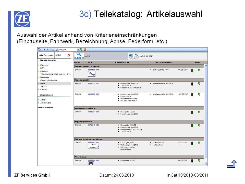 ZF Services GmbH Datum: 24.08.2010 InCat 10/2010-03/2011 3c) Teilekatalog: Artikelauswahl Auswahl der Artikel anhand von Kriterieneinschränkungen (Ein