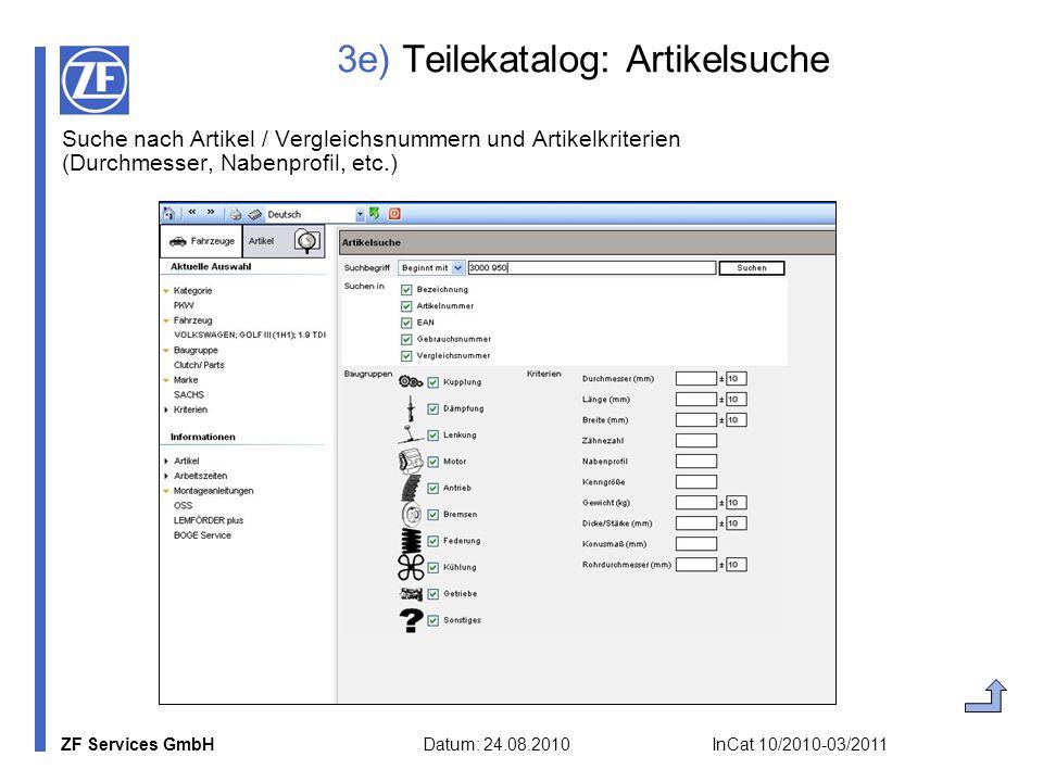 ZF Services GmbH Datum: 24.08.2010 InCat 10/2010-03/2011 3e) Teilekatalog: Artikelsuche Suche nach Artikel / Vergleichsnummern und Artikelkriterien (D