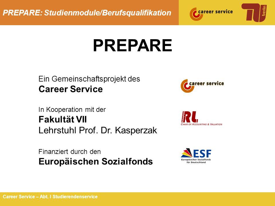 PREPARE: Studienmodule/Berufsqualifikation 1Career Service – Abt. I Studierendenservice Ein Gemeinschaftsprojekt des Career Service In Kooperation mit