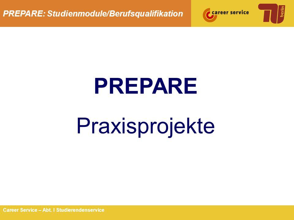 PREPARE: Studienmodule/Berufsqualifikation 2Career Service – Abt. I Studierendenservice PREPARE Praxisprojekte